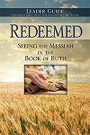 Redeemed: Seeing The Messiah In The Book Of Ruth Leader's Guide