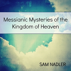 The Messianic Mysteries of the Kingdom of Heaven (MP3)