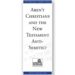 Aren't Christians and the New Testament Anti-Semitic?