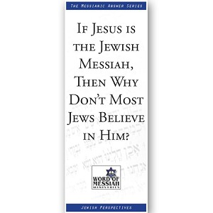 If Jesus is the Jewish Messiah, Then Why Don't Most Jews Believe in Him?