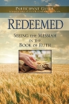 Redeemed: Seeing The Messiah In The Book Of Ruth Participants Guide