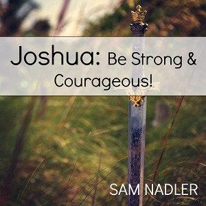 Joshua: Be Strong and Courageous! (MP3)